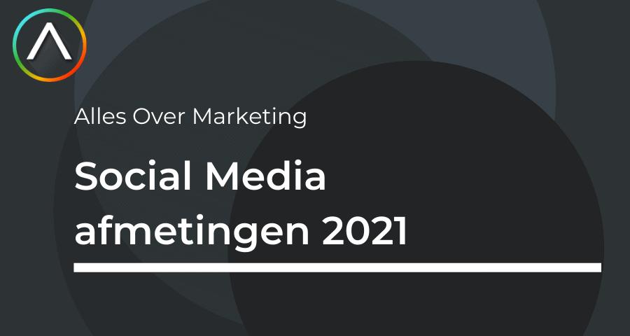 Social Media afmetingen 2021